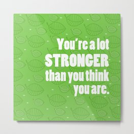 Stronger Than You Think You Are Metal Print