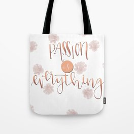 Passion is everything Tote Bag