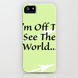 I'm off to See the Worlkd iPhone Case
