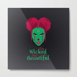 Too Wicked Too Beautiful Metal Print