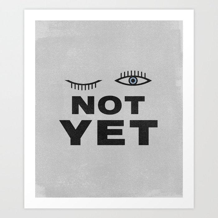 Not Yet Art Print