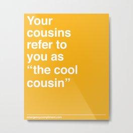 Cool Cousin Metal Print