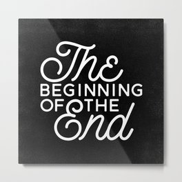The Beginning Of The End Metal Print