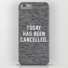 Today has been Cancelled Slim Case iPhone 6 Plus