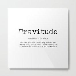 Tavitude -a definition of travel fomo Metal Print