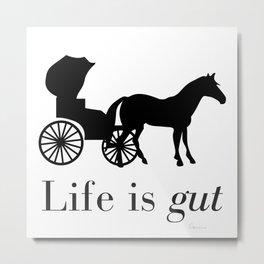 Life is gut Metal Print