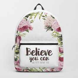 Believe you can and you're halfway there Inspirational Quote Backpack