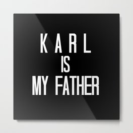 KARL IS MY FATHER Metal Print