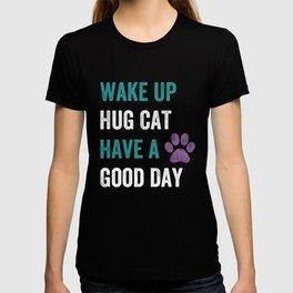 Wake up, hug cat, have a good day Shirt T-shirt