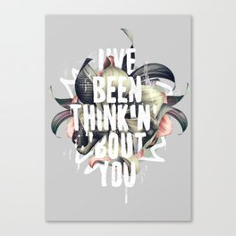 I've been thinkin' 'bout you Canvas Print