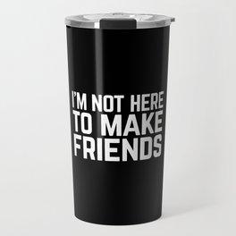 Make Friends Funny Quote Travel Mug