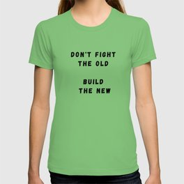 Don't Fight the Old, Build the New T-shirt
