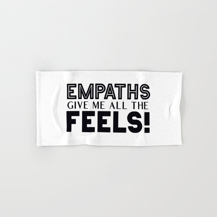 Empaths Give Me All The Feels! Hand & Bath Towel