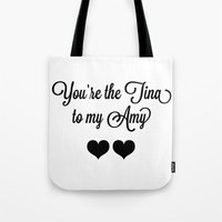 tina fey Tote Bags featuring You're the Tina to my Amy by KatieKatherine