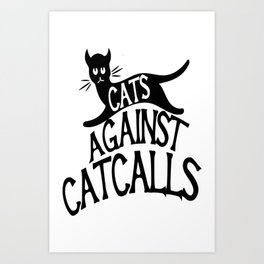 Cats against Catcalls 2 Art Print