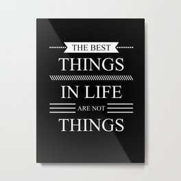 The best things in life are not things black Metal Print