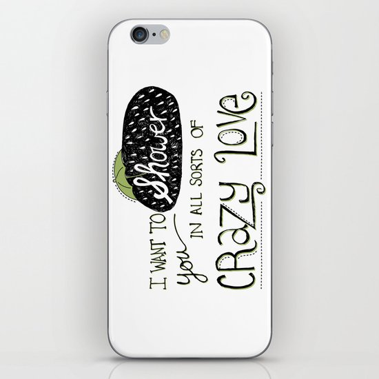 I Want To Shower You In All Sorts Of Crazy Love iPhone & iPod Skin