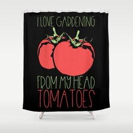 Gardening - I Love Gardening From My Head Tomatoes Shower Curtain