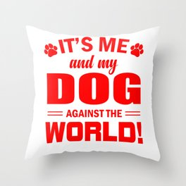 It's Me And My Dog Against The World re Throw Pillow