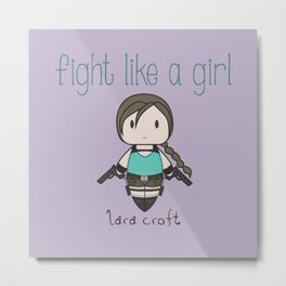 Fight Like a Girl - Lara Croft ~ Tomb Raider Metal Print