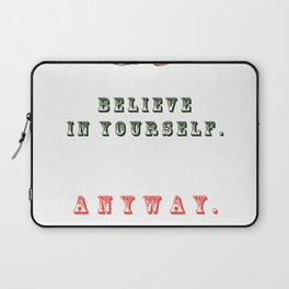 Believe in yourself. Anyway Laptop Sleeve