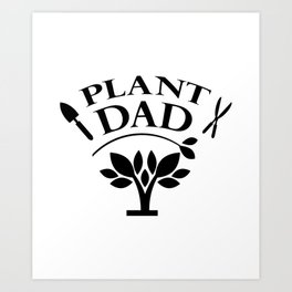 Plant Dad Funny Gardening Father's Day Gifts Art Print