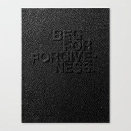 Beg For Forgiveness Canvas Print