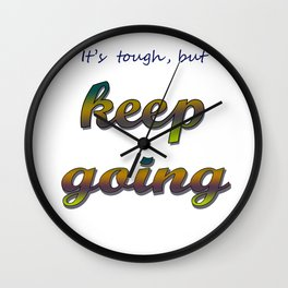 it's tough, but keep going Wall Clock