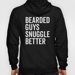 Bearded Guys Snuggle Better Funny Quote Hoody