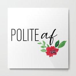 Polite AF Metal Print