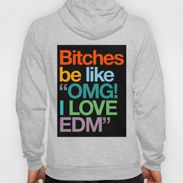 "Bitches Be Like ""OMG I LOVE EDM"" Hoody"
