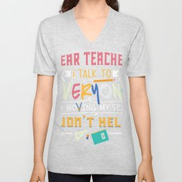Dear Teacher I Talk to Everyone Fun Joke Student Gift print Unisex V-Neck