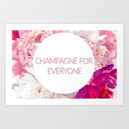 Champagne for everyone Art Print
