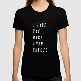 I Love You More Than Cheese T-shirt