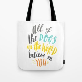 All of the dogs in the world believe in you Tote Bag