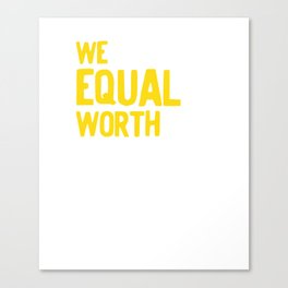 We Equal Worth We Are All Equally Worthless Equality design Canvas Print