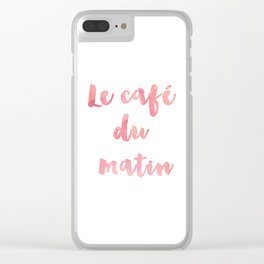 Morning Coffee Le cafe du matin French Quote Home Decor Life Family Sign Clear iPhone Case