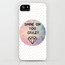 Shine on you crazy Diamond iPhone Case