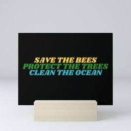 Save The Bees Protect The Trees Clean The Ocean Mini Art Print