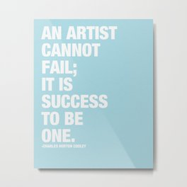An Artist Cannot Fail; it is Success to be One. Metal Print