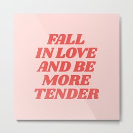 Fall In Love and Be More Tender typography inspirational motivational home wall bedroom decor Metal Print