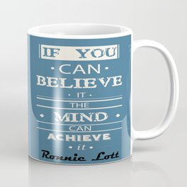 The mind can achieve it Ronnie Lott football player quote Coffee Mug