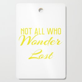 """""""Not all Who Wander are Lost"""" for emotional and inspiring tee for you! Makes a unique gift too!  Cutting Board"""