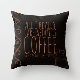 """All I care about is Coffee......and maybe like three people."" - Dark Throw Pillow"