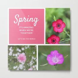 Spring - It's amazing when we're together! Let's see the world! Pink floral photo collage Metal Print