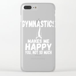 Gymnastics Makes Me Happy You, Not So Much Gymnast Clear iPhone Case