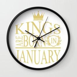 Kings are born in January Wall Clock