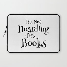 It's Not Hoarding If It's Books - Funny Quote for Book Lovers Laptop Sleeve