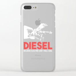 Diesel Because Electric Can't Roll Coal Funny Truck Trucker Mechanics Gift Clear iPhone Case