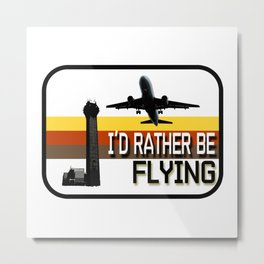 I'd Rather Be Flying Metal Print